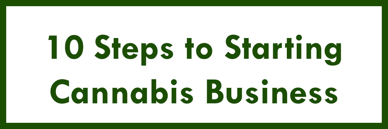 10 Steps to Starting a Cannabis Business